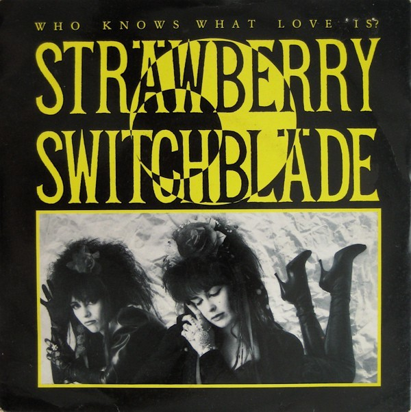 Strawberry Switchblade - Who Knows What Love Is? (Vinyl) at Discogs (1859880)